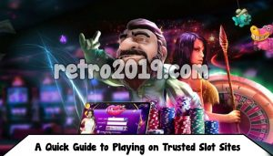 A Quick Guide to Playing on Trusted Slot Sites